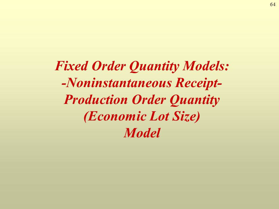 Fixed Order Quantity Models: -Noninstantaneous Receipt- Production Order Quantity (Economic Lot Size) Model