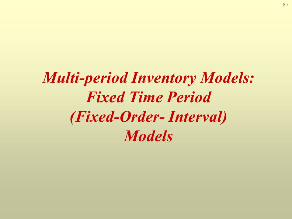 Multi-period Inventory Models: Fixed Time Period (Fixed-Order- Interval) Models
