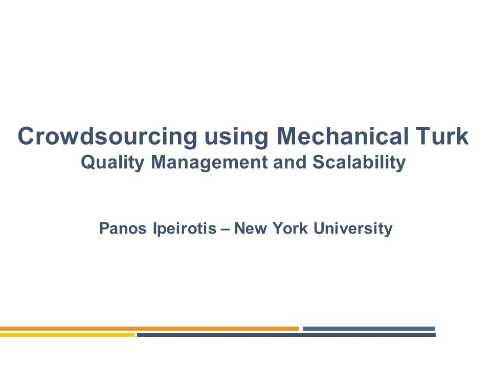 Crowdsourcing using Mechanical Turk Quality Management and Scalability Panos Ipeirotis – New York University