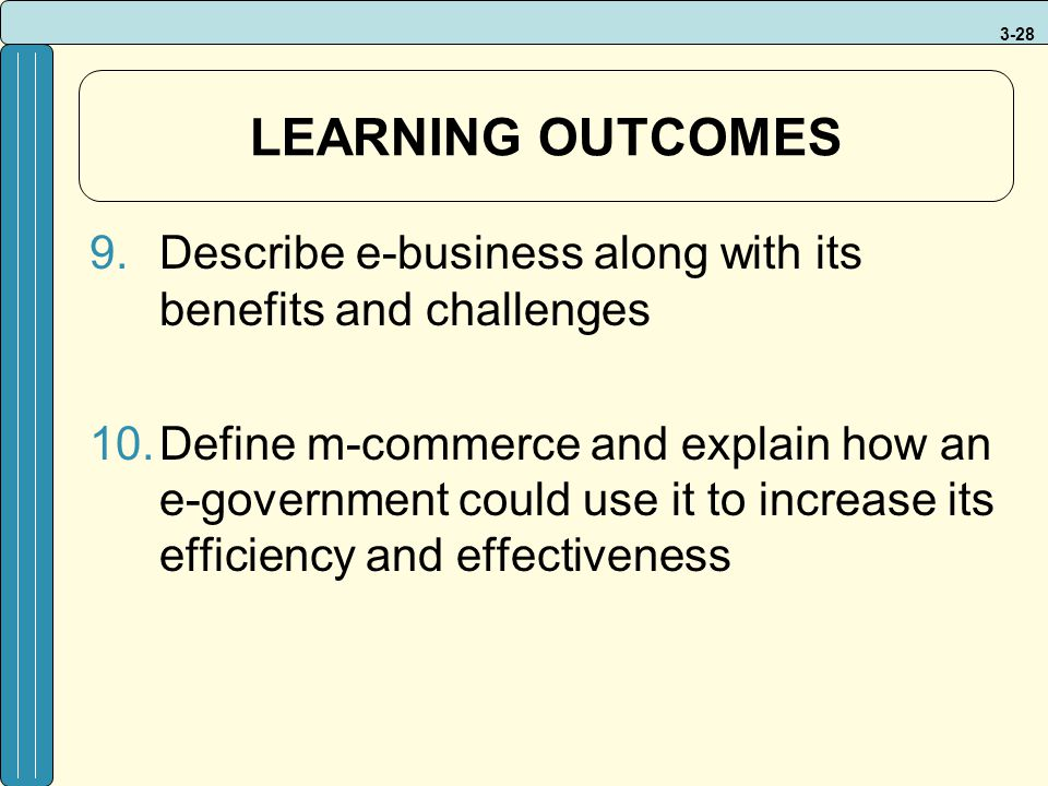 LEARNING OUTCOMES Describe e-business along with its benefits and challenges.