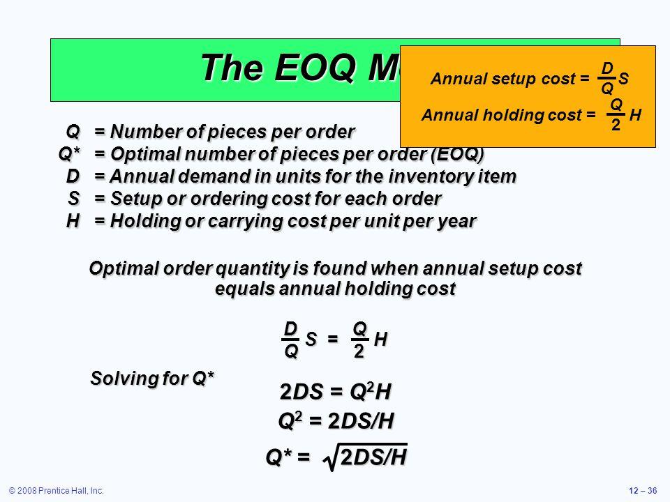 The EOQ Model 2DS = Q2H Q2 = 2DS/H Q* = 2DS/H