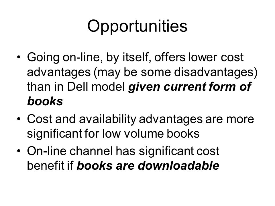 Opportunities Going on-line, by itself, offers lower cost advantages (may be some disadvantages) than in Dell model given current form of books.