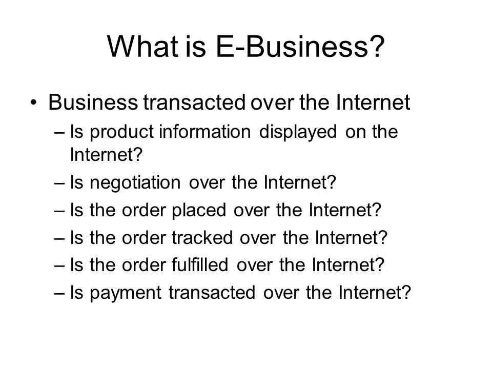 What is E-Business Business transacted over the Internet