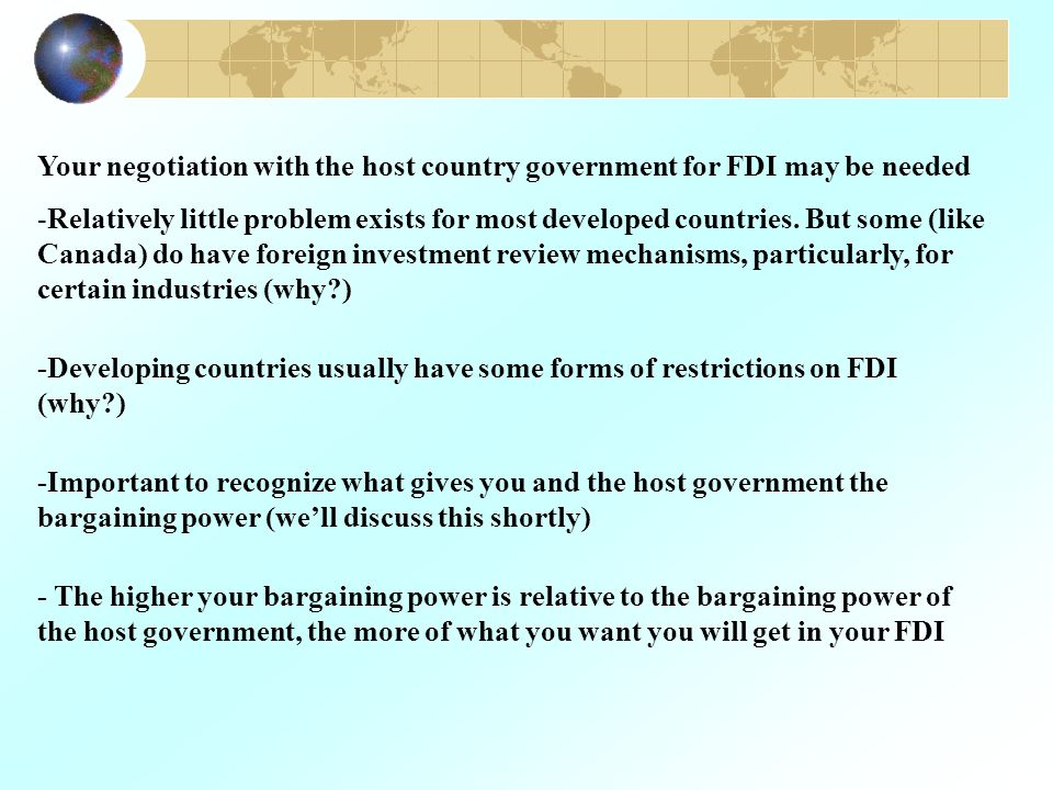 Your negotiation with the host country government for FDI may be needed