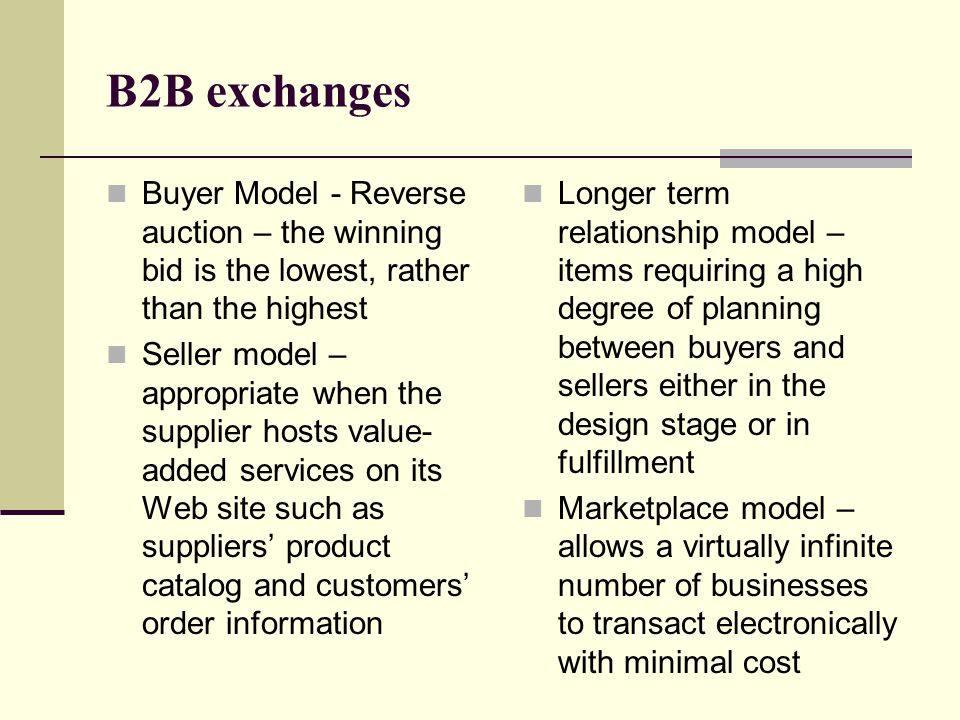 B2B exchanges Buyer Model - Reverse auction – the winning bid is the lowest, rather than the highest.
