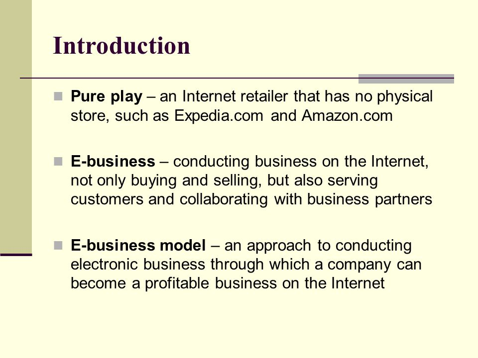 Introduction Pure play – an Internet retailer that has no physical store, such as Expedia.com and Amazon.com.