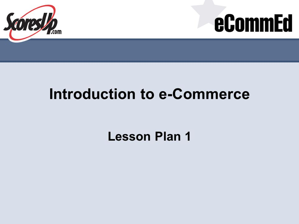 e commerce lesson plan E- commerce lesson plan key concept: introduction to electronic commerce (e-commerce) performance objectives: discover how e-commerce evolved from electronic communications.
