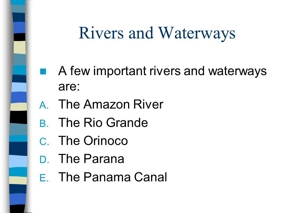 Rivers and Waterways A few important rivers and waterways are: