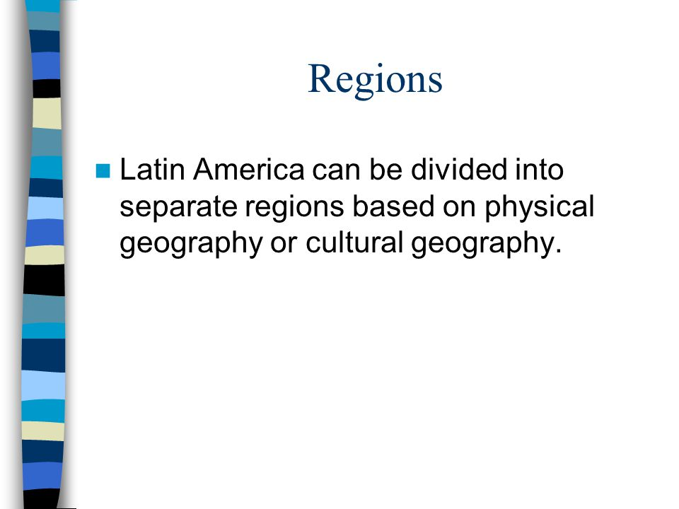 Regions Latin America can be divided into separate regions based on physical geography or cultural geography.