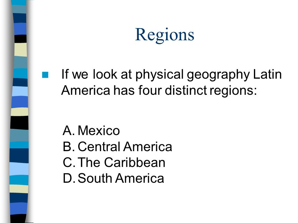 Regions If we look at physical geography Latin America has four distinct regions: Mexico. Central America.