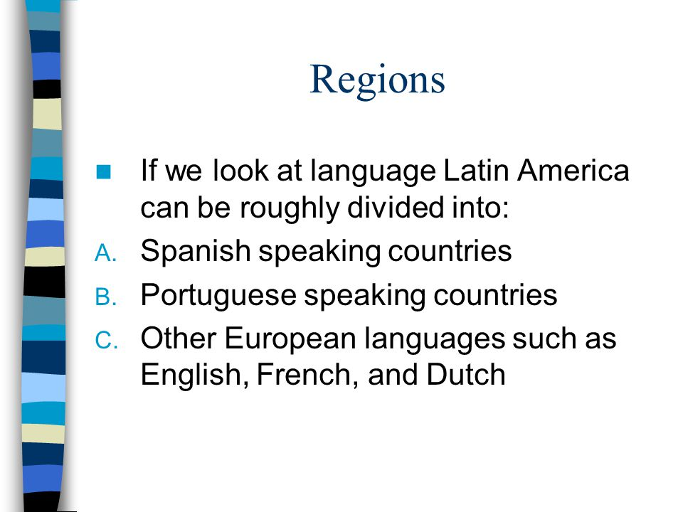 Regions If we look at language Latin America can be roughly divided into: Spanish speaking countries.