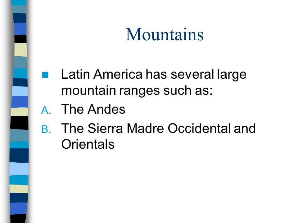 Mountains Latin America has several large mountain ranges such as: