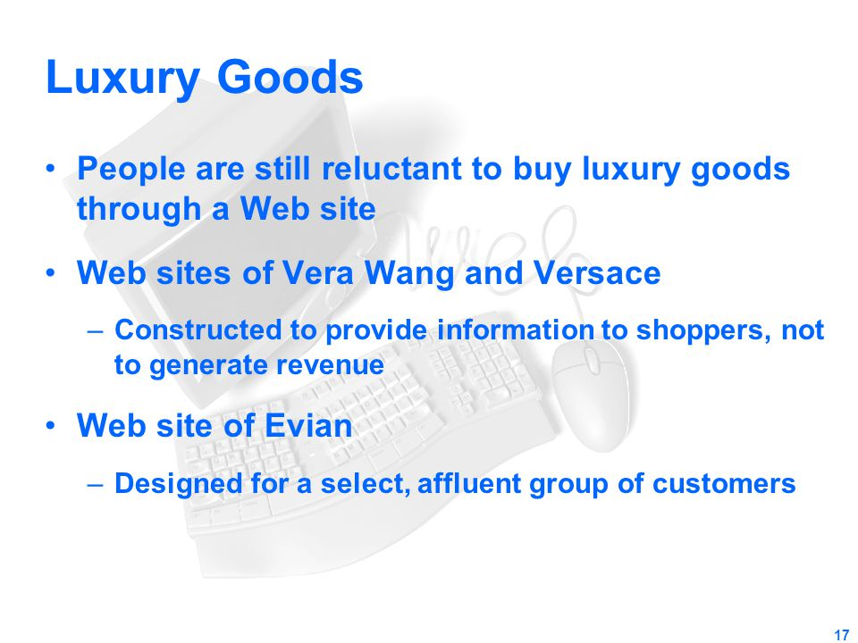 Luxury Goods People are still reluctant to buy luxury goods through a Web site. Web sites of Vera Wang and Versace.