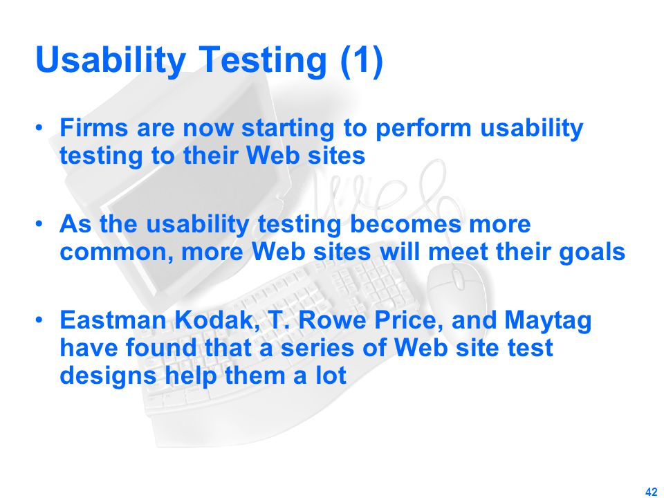 Usability Testing (1) Firms are now starting to perform usability testing to their Web sites.