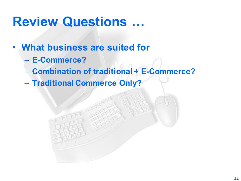 Review Questions … What business are suited for E-Commerce