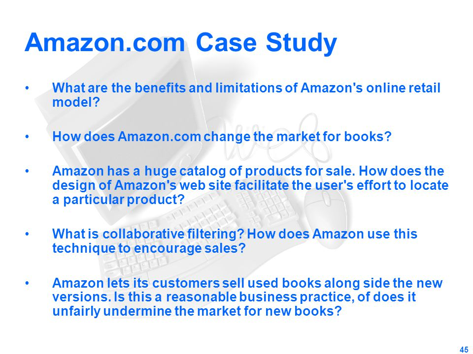 Amazon.com Case Study What are the benefits and limitations of Amazon s online retail model How does Amazon.com change the market for books