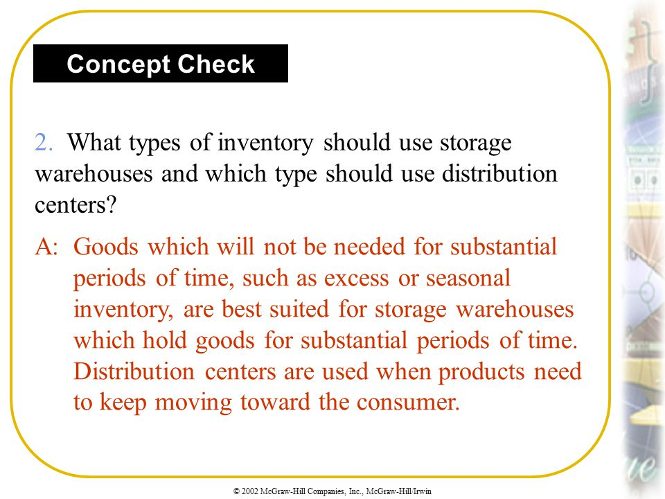 Concept Check 2. What types of inventory should use storage warehouses and which type should use distribution centers