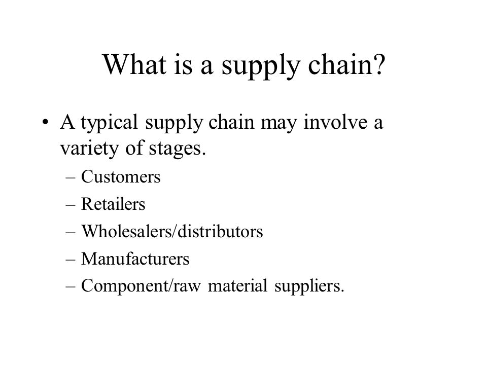 What is a supply chain A typical supply chain may involve a variety of stages. Customers. Retailers.
