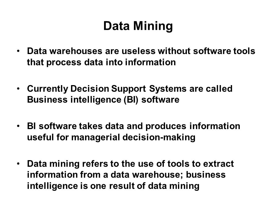 Data Mining Data warehouses are useless without software tools that process data into information.