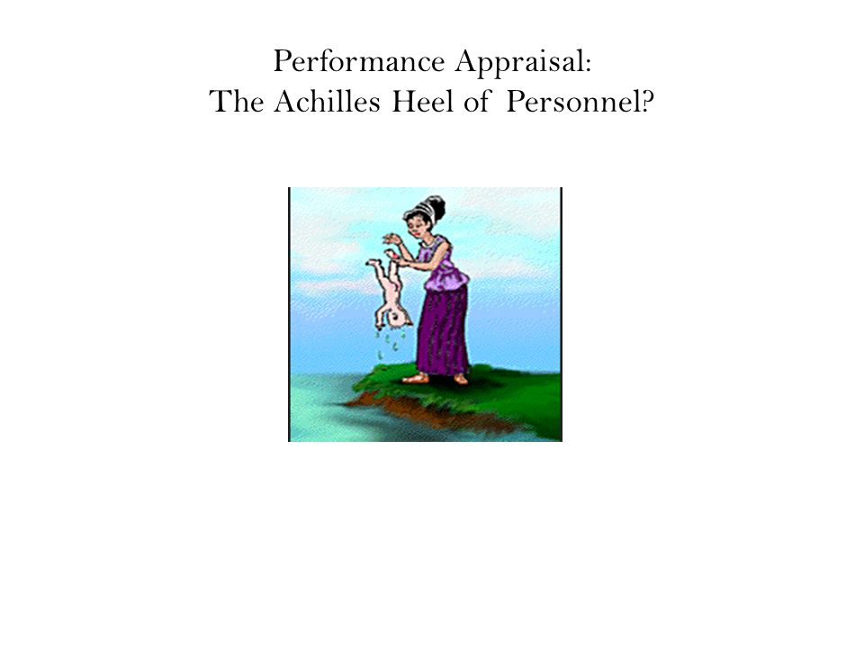 Performance Appraisal: The Achilles Heel of Personnel