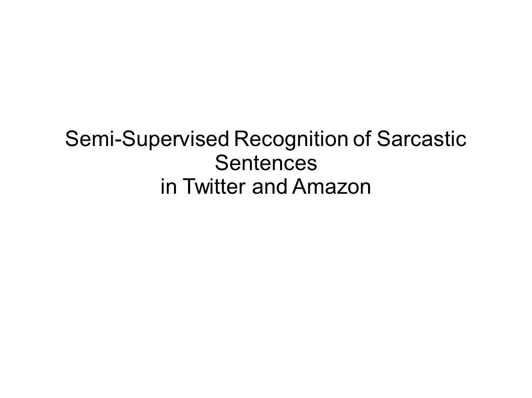 Semi-Supervised Recognition of Sarcastic Sentences in Twitter and Amazon