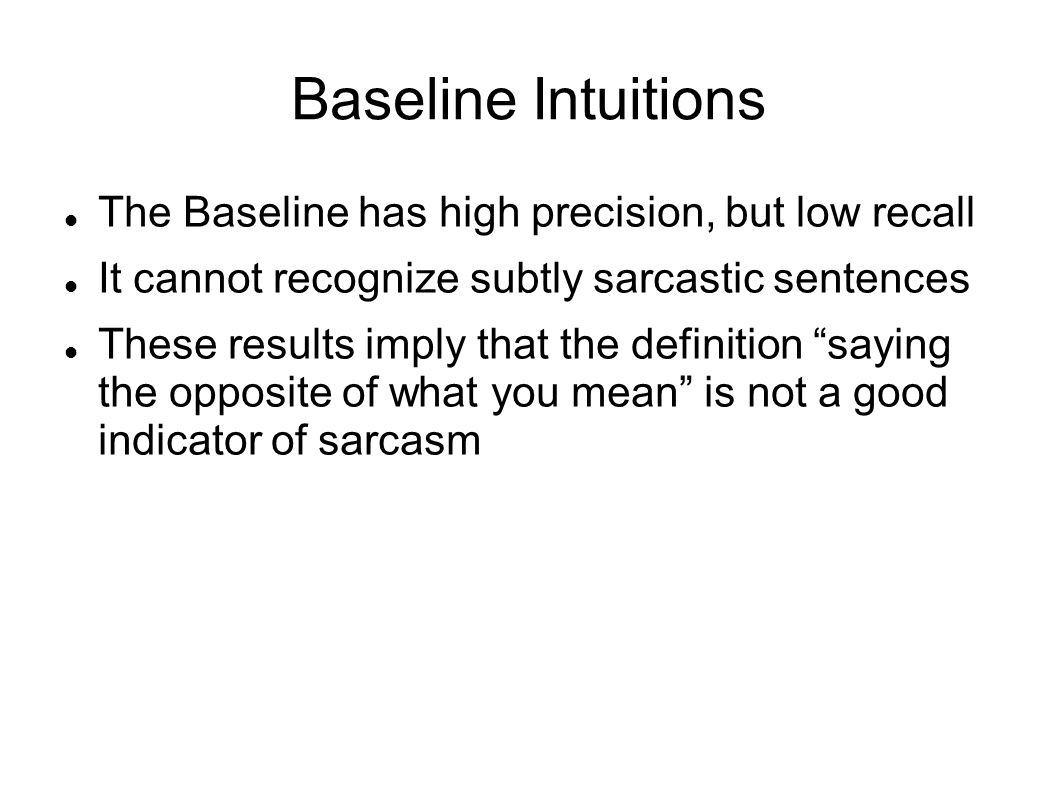 Baseline Intuitions The Baseline has high precision, but low recall