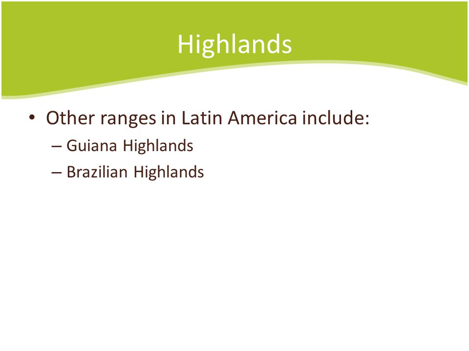 Highlands Other ranges in Latin America include: Guiana Highlands