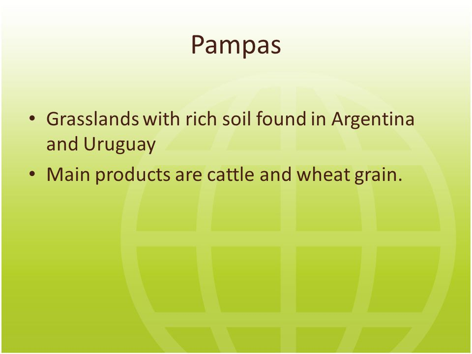 Pampas Grasslands with rich soil found in Argentina and Uruguay