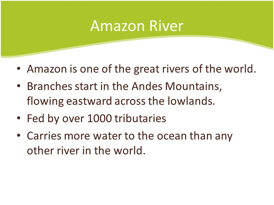 Amazon River Amazon is one of the great rivers of the world.