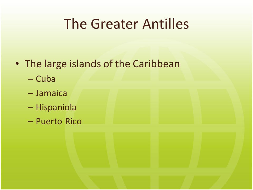 The Greater Antilles The large islands of the Caribbean Cuba Jamaica