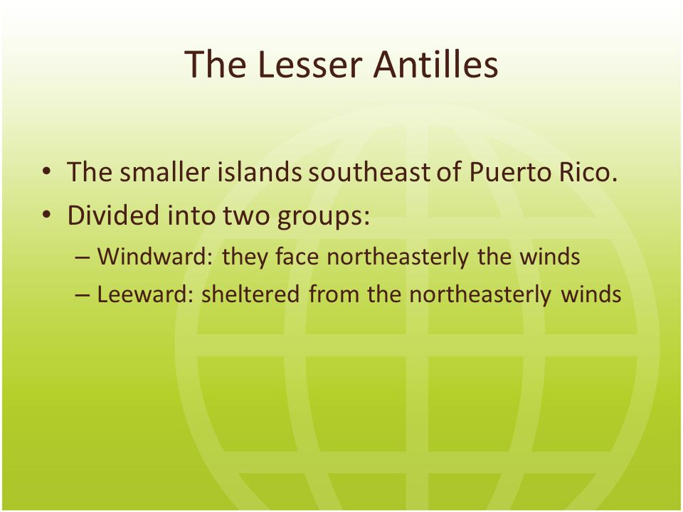 The Lesser Antilles The smaller islands southeast of Puerto Rico.