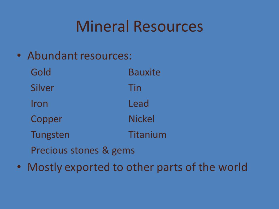 Mineral Resources Abundant resources: