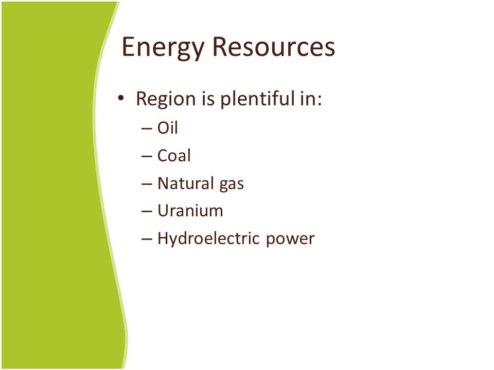 Energy Resources Region is plentiful in: Oil Coal Natural gas Uranium