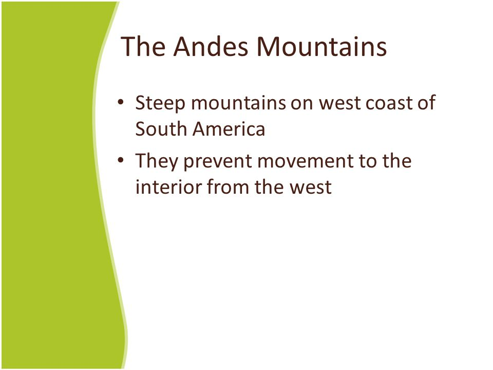 The Andes Mountains Steep mountains on west coast of South America