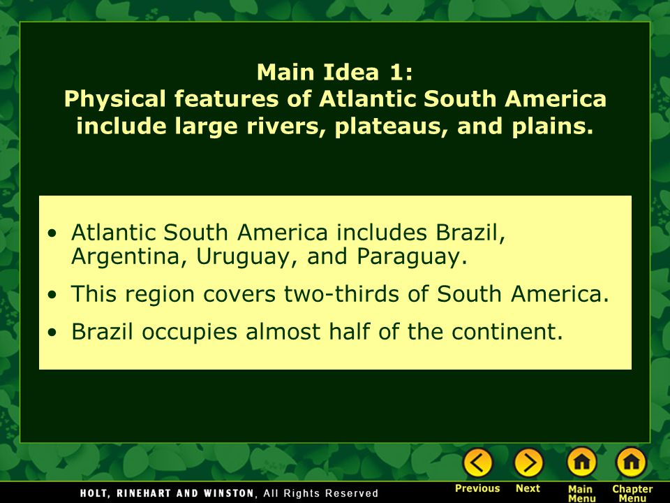 Main Idea 1: Physical features of Atlantic South America include large rivers, plateaus, and plains.