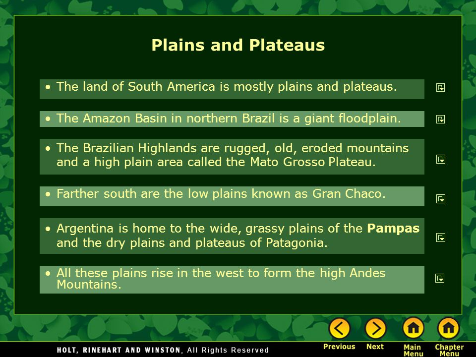 Plains and Plateaus The land of South America is mostly plains and plateaus. The Amazon Basin in northern Brazil is a giant floodplain.
