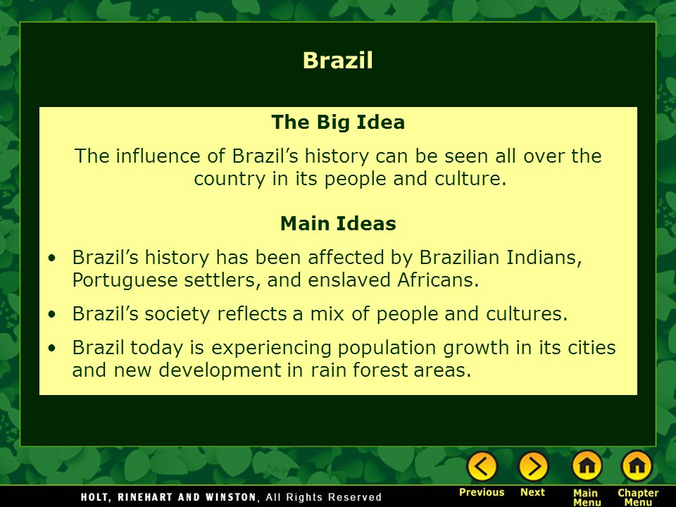 Brazil The Big Idea. The influence of Brazil's history can be seen all over the country in its people and culture.