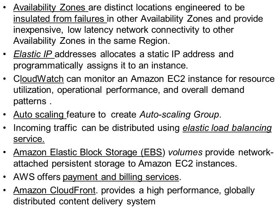 Availability Zones are distinct locations engineered to be insulated from failures in other Availability Zones and provide inexpensive, low latency network connectivity to other Availability Zones in the same Region.