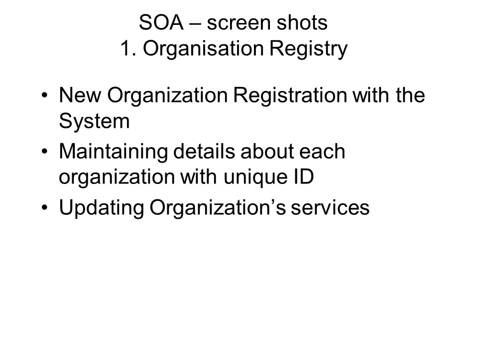 SOA – screen shots 1. Organisation Registry