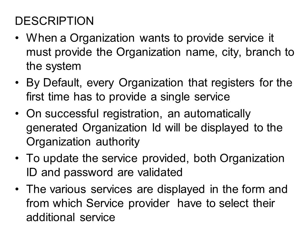 DESCRIPTION When a Organization wants to provide service it must provide the Organization name, city, branch to the system.
