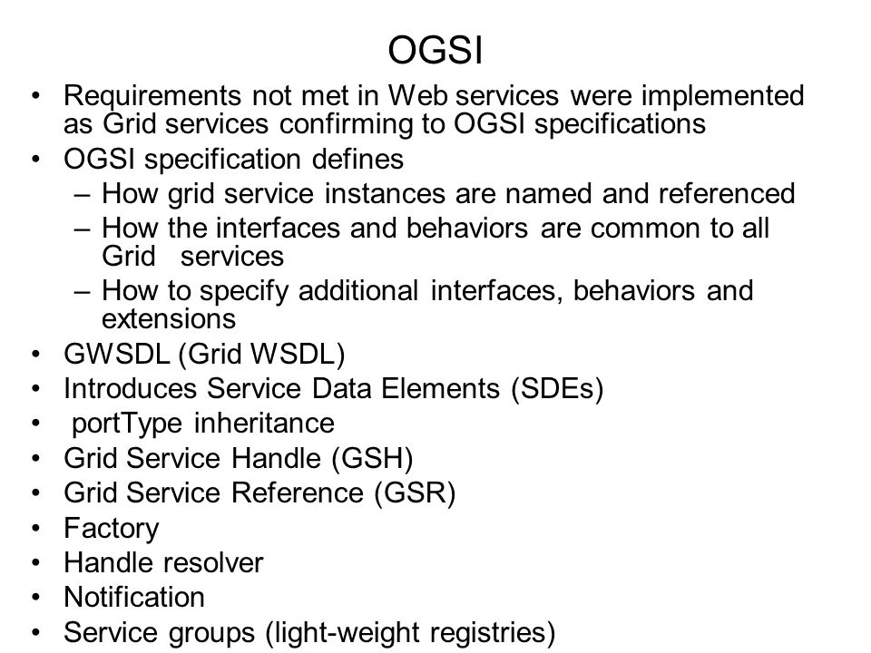 OGSI Requirements not met in Web services were implemented as Grid services confirming to OGSI specifications.