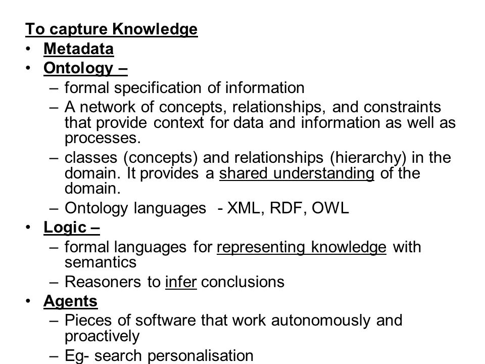To capture Knowledge Metadata. Ontology – formal specification of information.