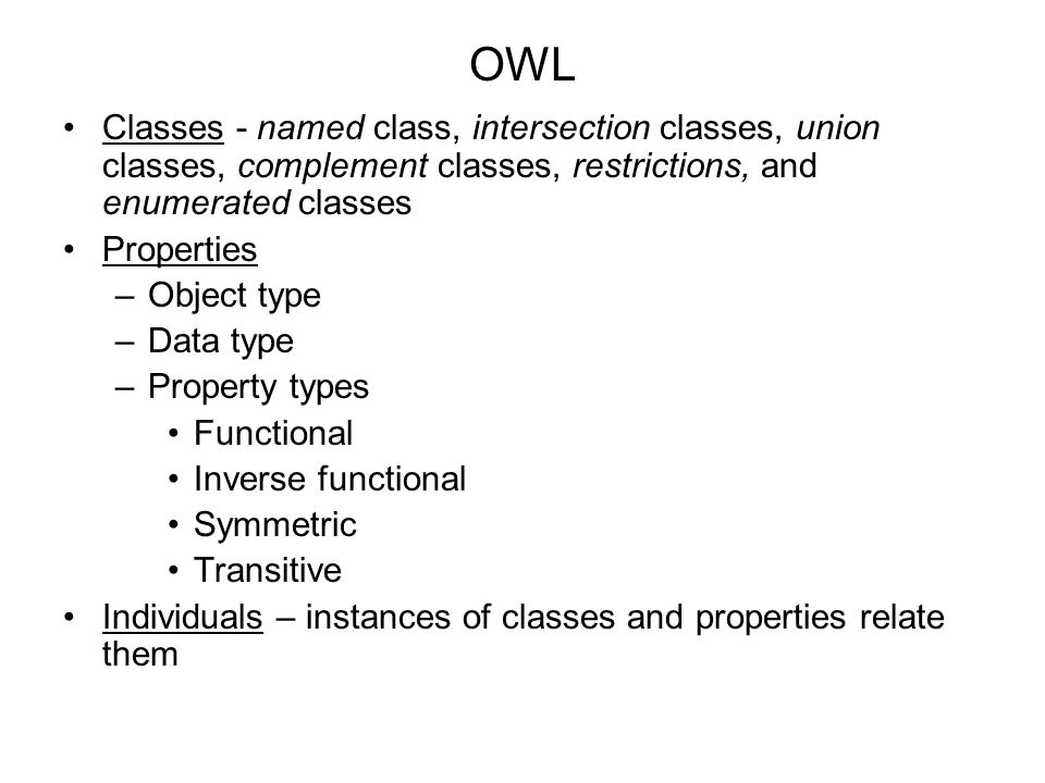 OWL Classes - named class, intersection classes, union classes, complement classes, restrictions, and enumerated classes.