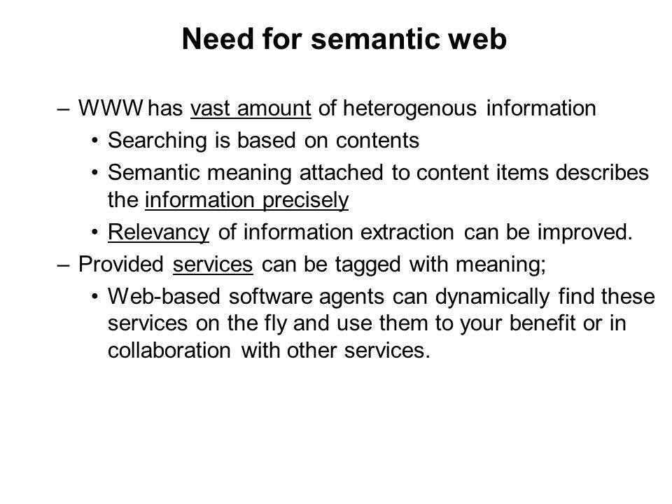 Need for semantic web WWW has vast amount of heterogenous information