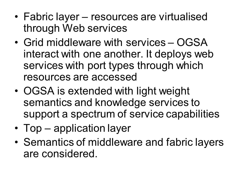 Fabric layer – resources are virtualised through Web services