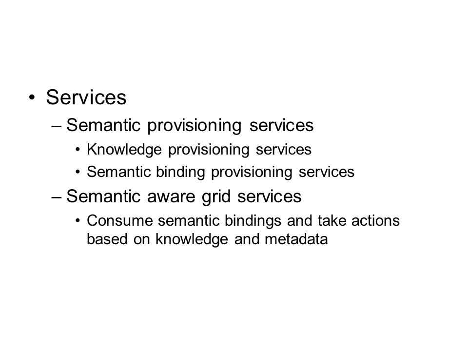 Services Semantic provisioning services Semantic aware grid services