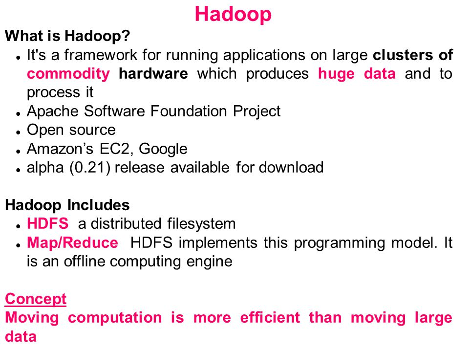 Hadoop What is Hadoop It s a framework for running applications on large clusters of commodity hardware which produces huge data and to process it.