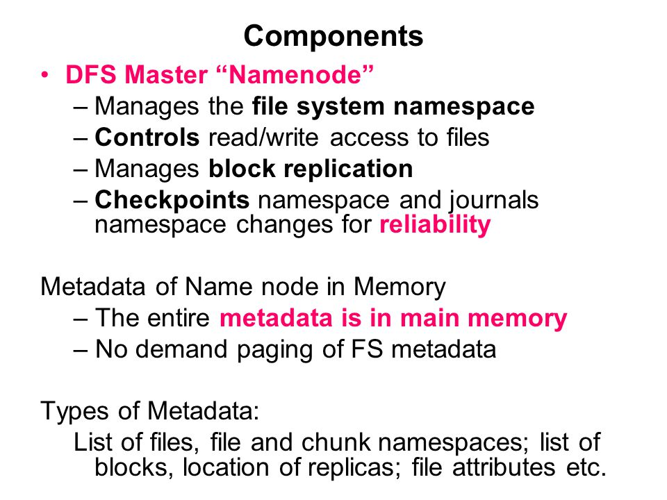 Components DFS Master Namenode Manages the file system namespace