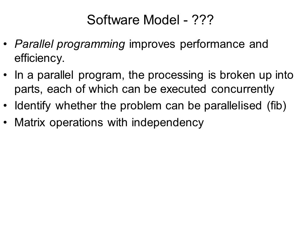 Software Model - Parallel programming improves performance and efficiency.