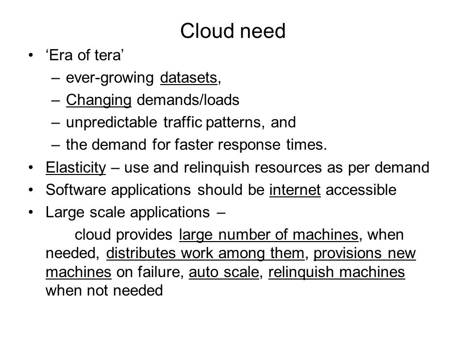 Cloud need 'Era of tera' ever-growing datasets, Changing demands/loads